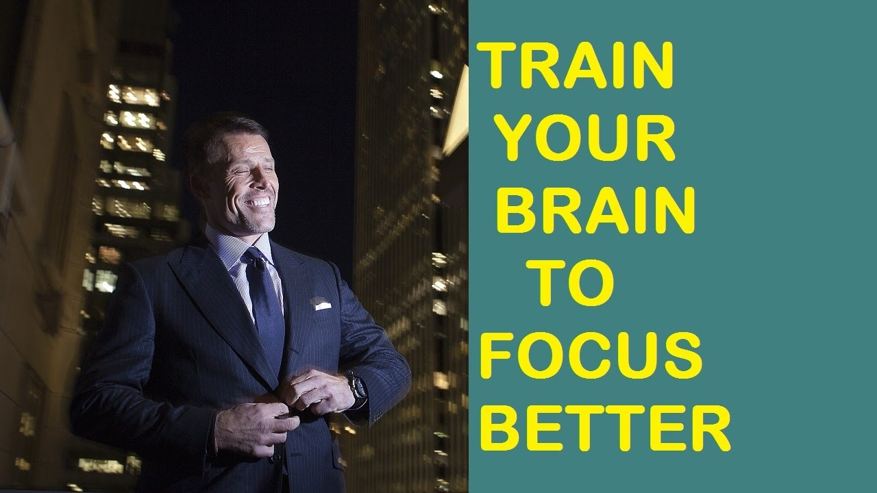 Train Your Brain to Focus Better - Tony Robbins motivation