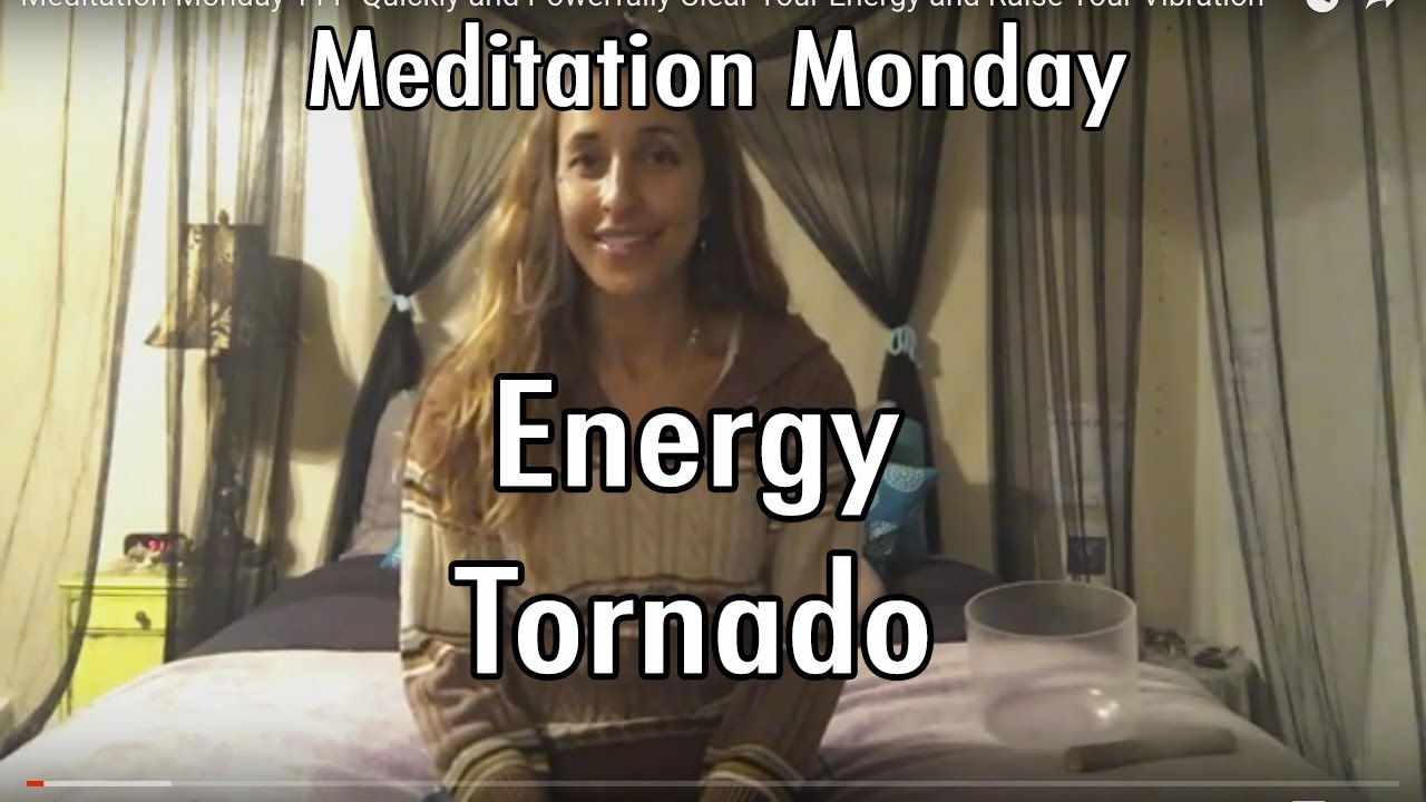 Meditation Monday 111-  Quickly and Powerfully Clear Your Energy and Raise Your Vibration